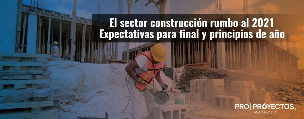 El sector construcción rumbo al 2021. Expectativas para final y principios de año.